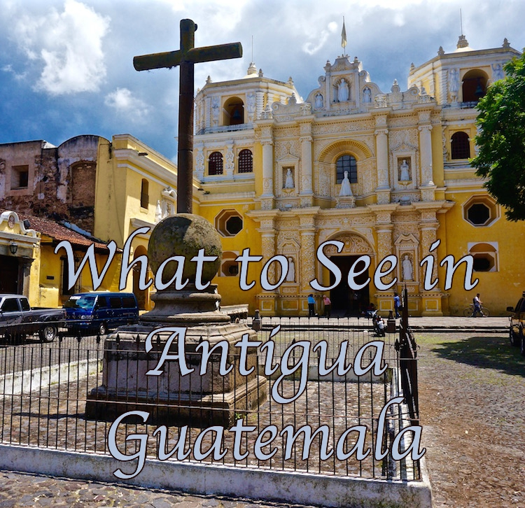 What to See in Antigua Guatemala - from www.beyondblighty.com